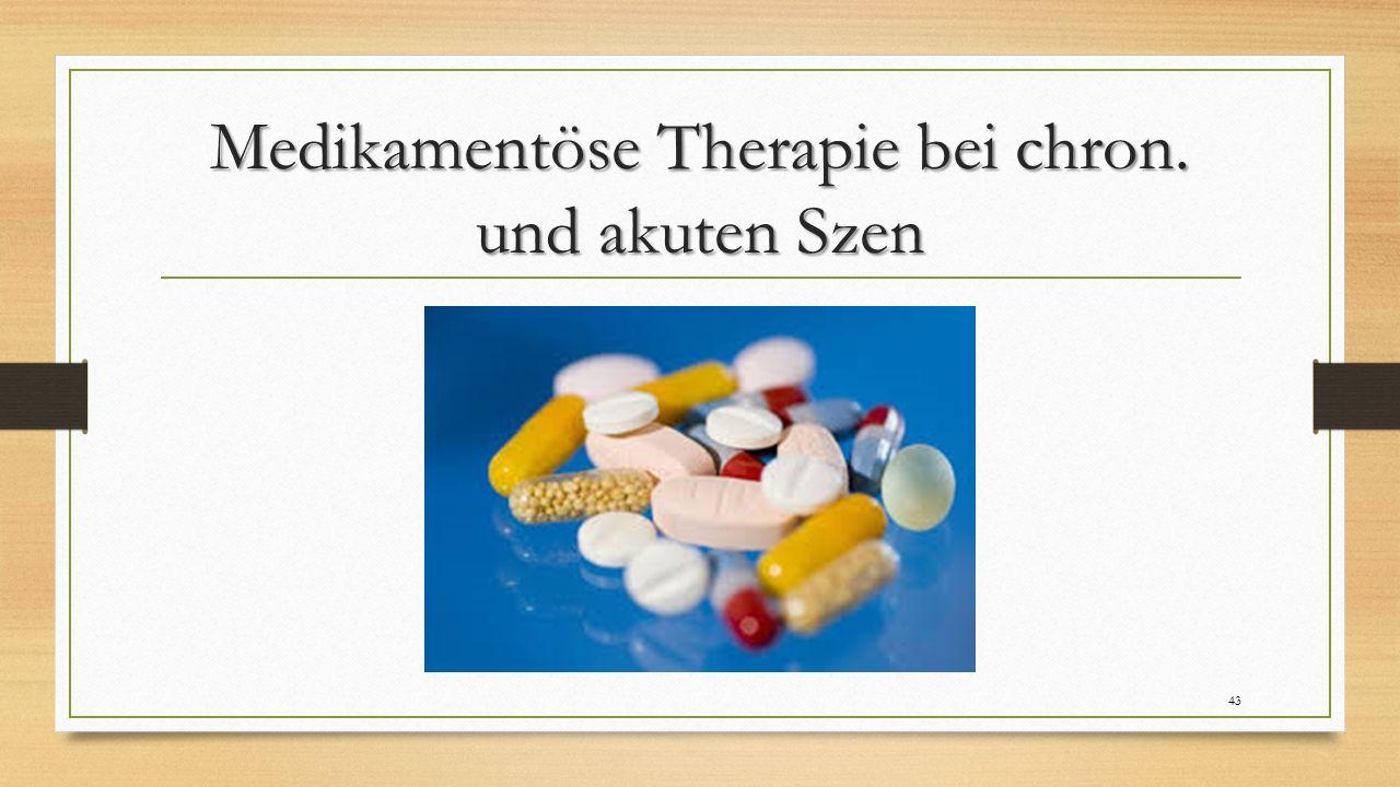 Medikamentöse Therapie bei chron. und akuten Szen 43