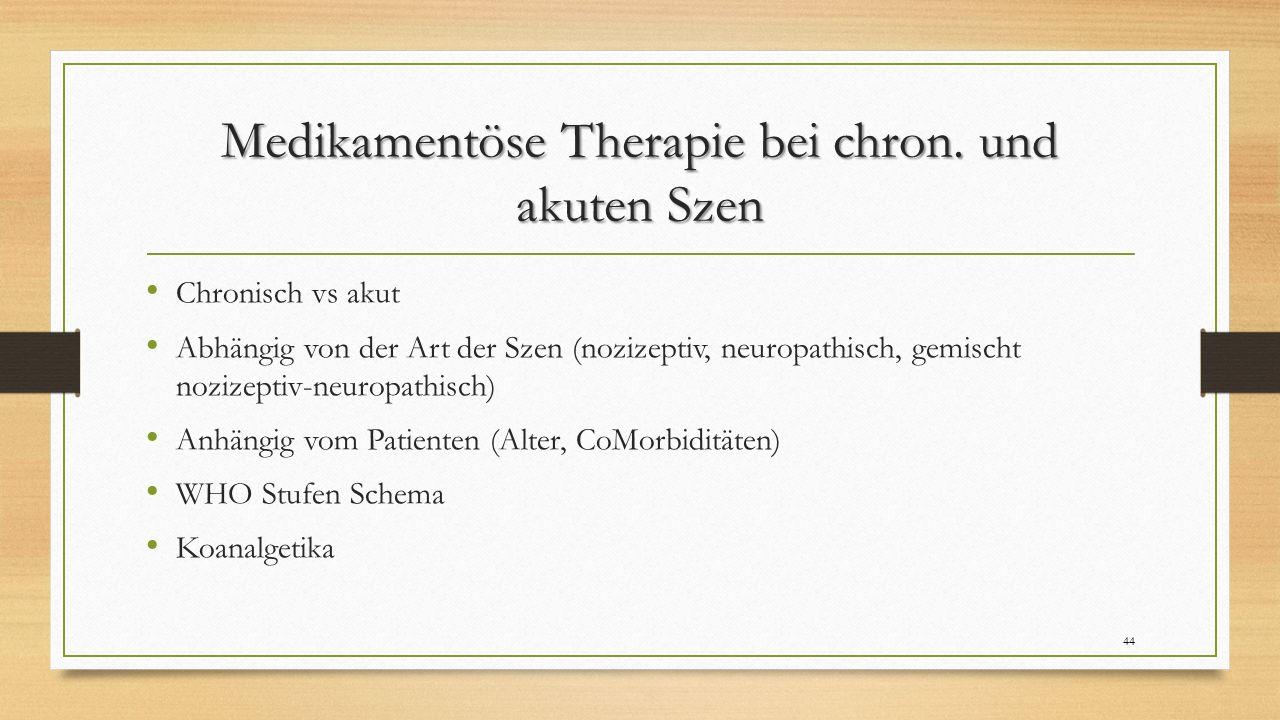 Medikamentöse Therapie bei chron. und akuten Szen Chronisch vs akut Abhängig von der Art der Szen (nozizeptiv, neuropathisch, gemischt nozizeptiv-neur