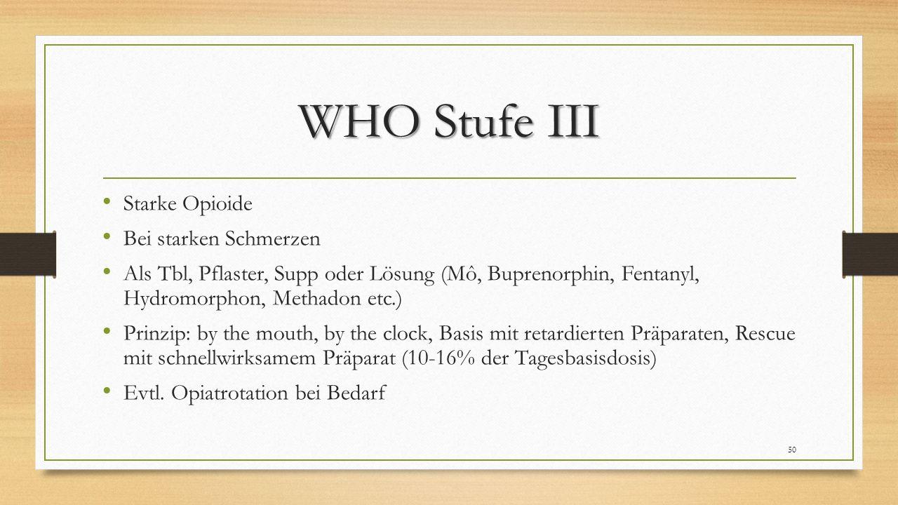 WHO Stufe III Starke Opioide Bei starken Schmerzen Als Tbl, Pflaster, Supp oder Lösung (Mô, Buprenorphin, Fentanyl, Hydromorphon, Methadon etc.) Prinz