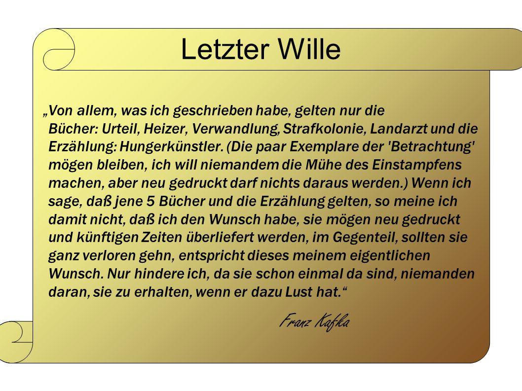 """Letzter Wille """"Von allem, was ich geschrieben habe, gelten nur die Bücher: Urteil, Heizer, Verwandlung, Strafkolonie, Landarzt und die Erzählung: Hungerkünstler."""