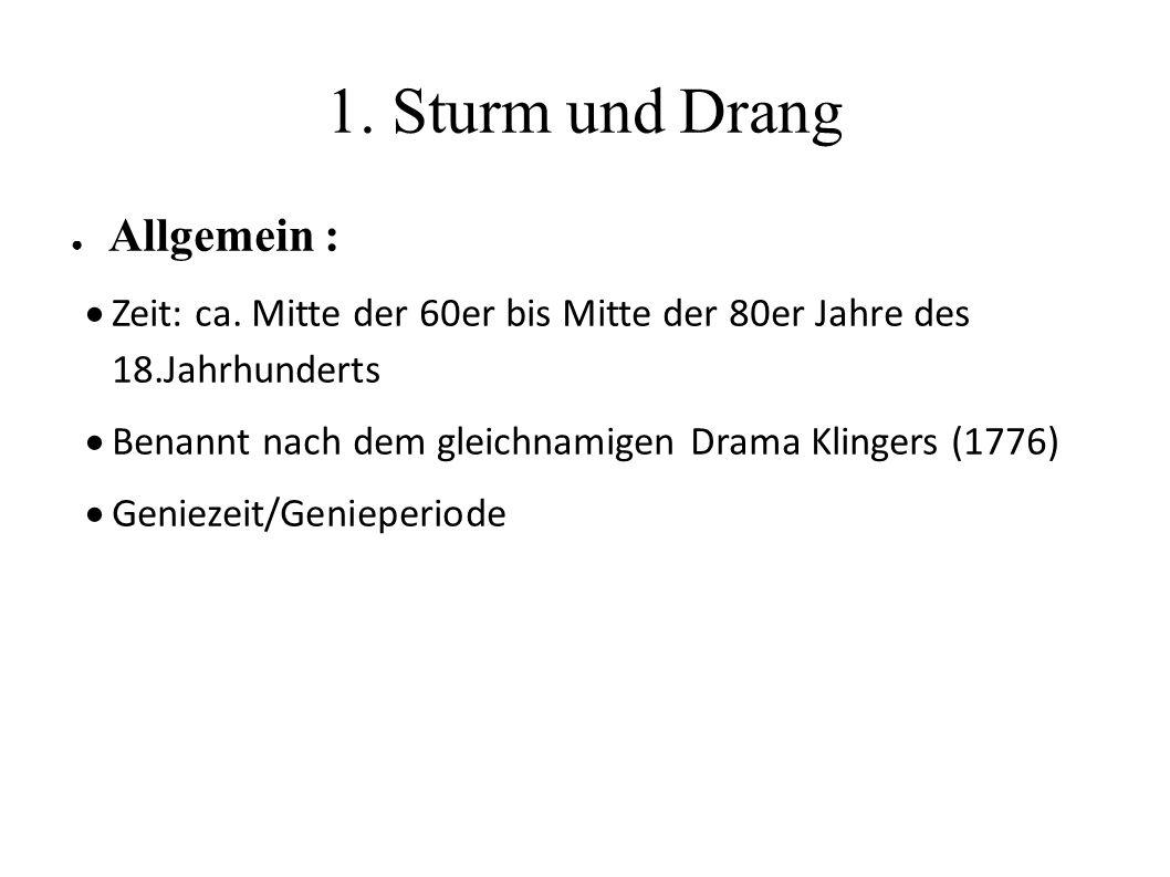 1. Sturm und Drang ● Allgemein :  Zeit: ca. Mitte der 60er bis Mitte der 80er Jahre des 18.Jahrhunderts  Benannt nach dem gleichnamigen Drama Klinge