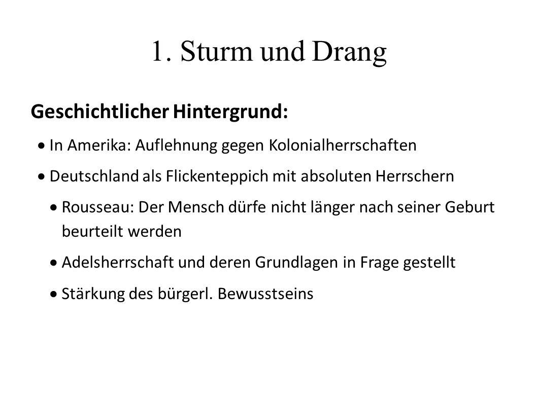 1. Sturm und Drang Geschichtlicher Hintergrund:  In Amerika: Auflehnung gegen Kolonialherrschaften  Deutschland als Flickenteppich mit absoluten Her