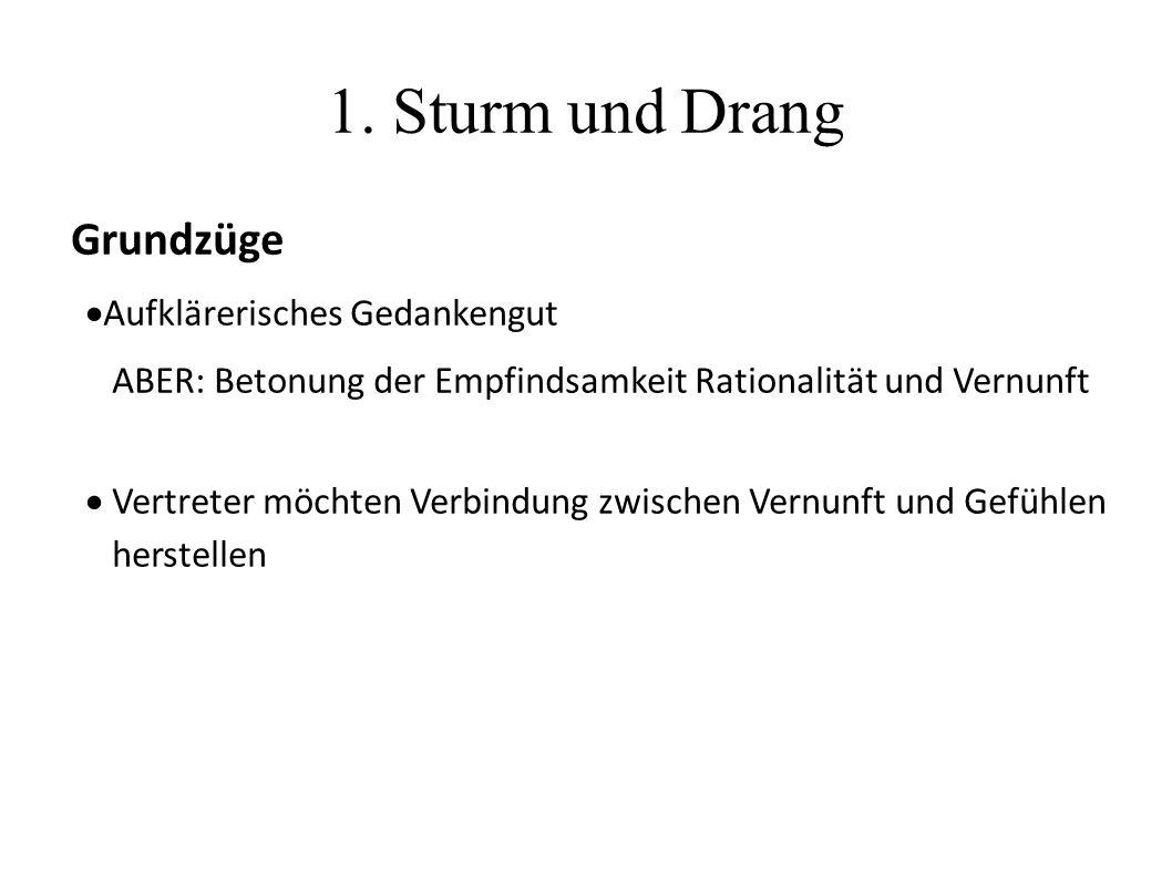 1. Sturm und Drang Grundzüge  Aufklärerisches Gedankengut ABER: Betonung der Empfindsamkeit Rationalität und Vernunft  Vertreter möchten Verbindung