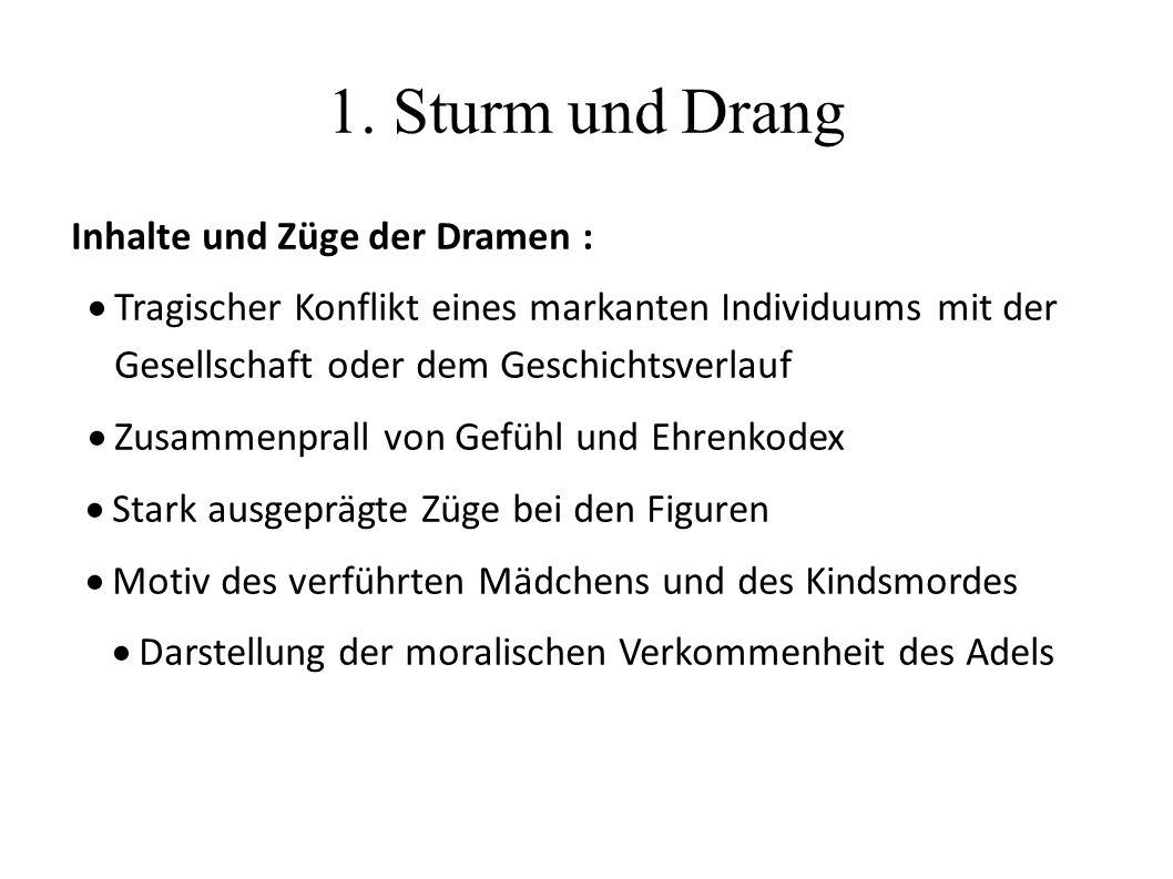 1. Sturm und Drang Inhalte und Züge der Dramen :  Tragischer Konflikt eines markanten Individuums mit der Gesellschaft oder dem Geschichtsverlauf  Z