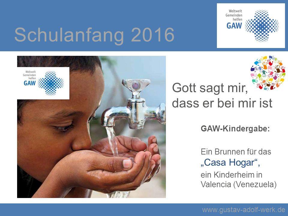 """www.gustav-adolf-werk.de Schulanfang 2016 Gott sagt mir, dass er bei mir ist GAW-Kindergabe: Ein Brunnen für das """"Casa Hogar , ein Kinderheim in Valencia (Venezuela)"""