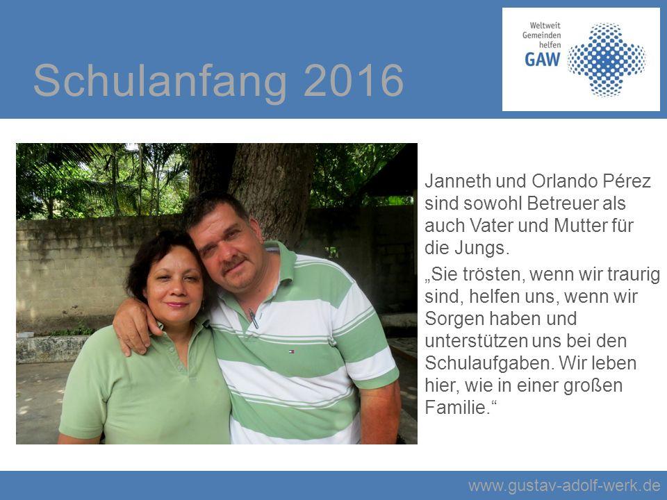 www.gustav-adolf-werk.de Schulanfang 2016 Janneth und Orlando Pérez sind sowohl Betreuer als auch Vater und Mutter für die Jungs.
