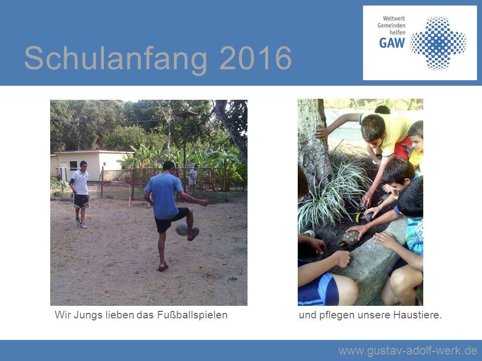 www.gustav-adolf-werk.de Schulanfang 2016 Wir Jungs lieben das Fußballspielen und pflegen unsere Haustiere.