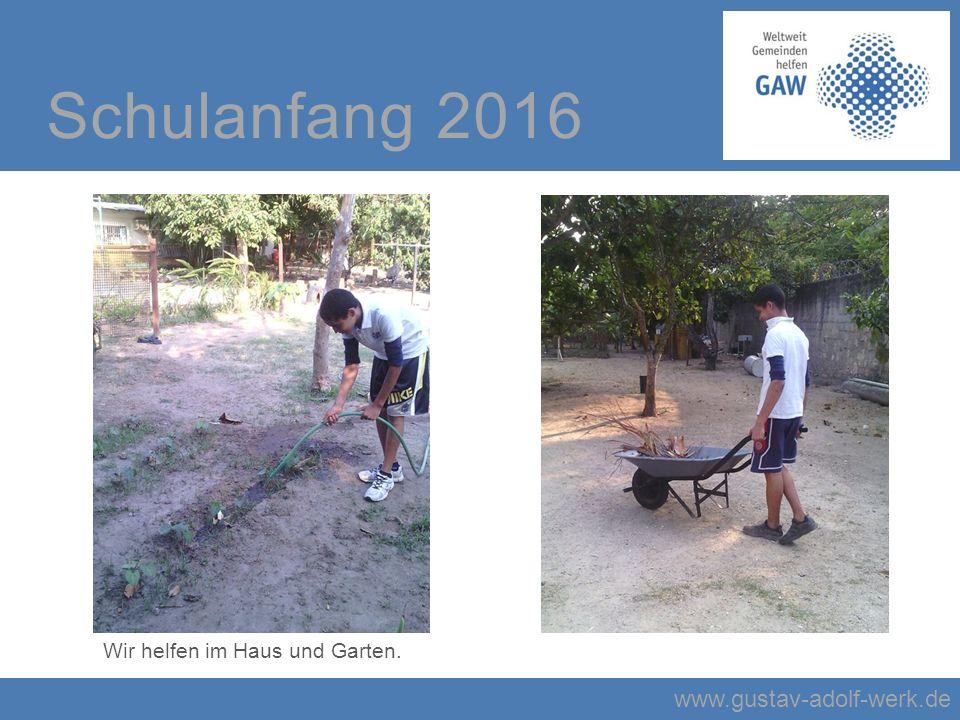 www.gustav-adolf-werk.de Schulanfang 2016 Wir helfen im Haus und Garten.