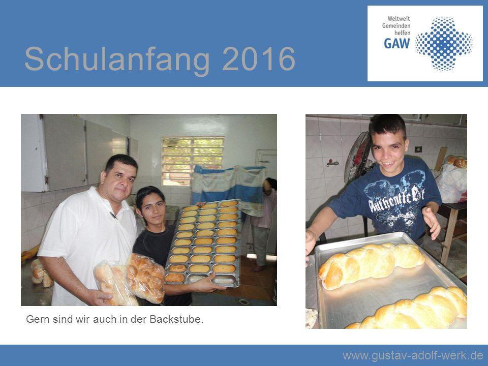 www.gustav-adolf-werk.de Schulanfang 2016 Gern sind wir auch in der Backstube.