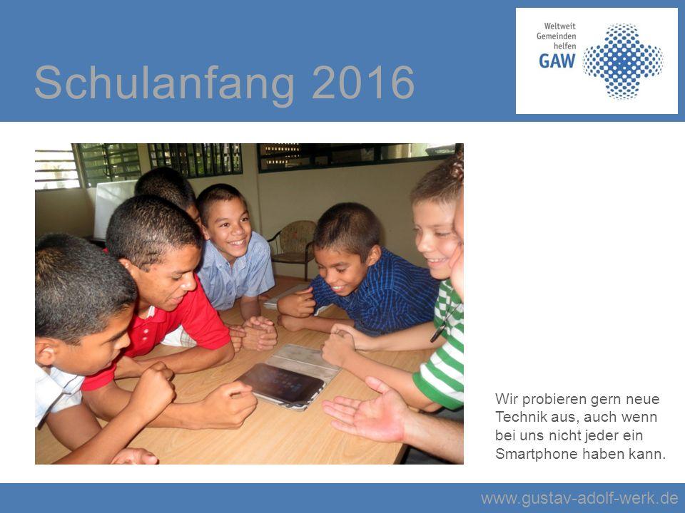 www.gustav-adolf-werk.de Schulanfang 2016 Wir probieren gern neue Technik aus, auch wenn bei uns nicht jeder ein Smartphone haben kann.