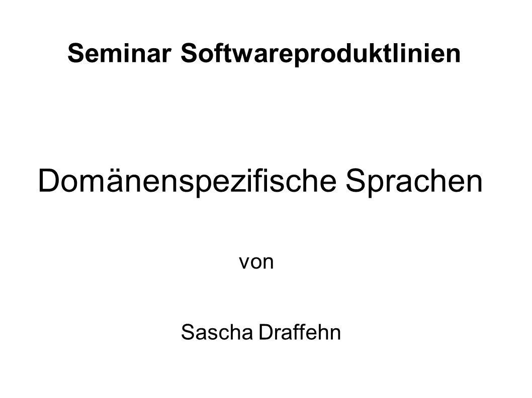 Seminar Softwareproduktlinien Domänenspezifische Sprachen Sascha Draffehn von