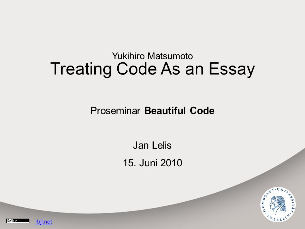 Treating Code As an Essay Proseminar Beautiful Code Jan Lelis 15.