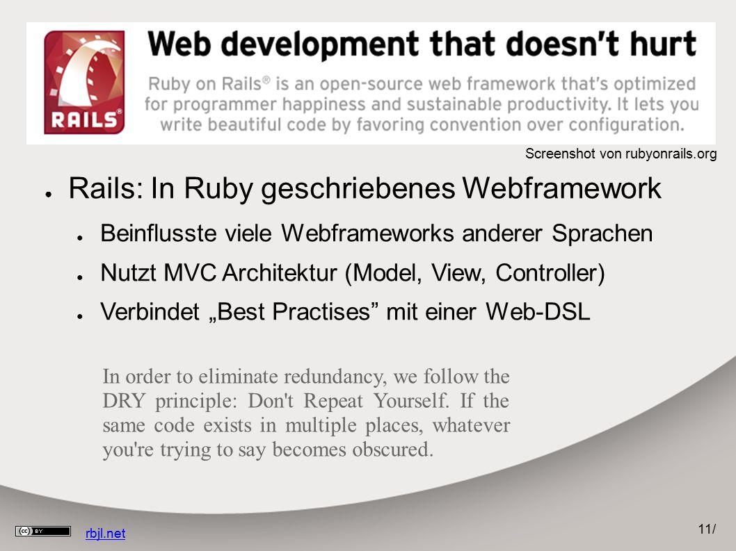 11 / rbjl.net Ruby on Rails ● Rails: In Ruby geschriebenes Webframework ● Beinflusste viele Webframeworks anderer Sprachen ● Nutzt MVC Architektur (Mo