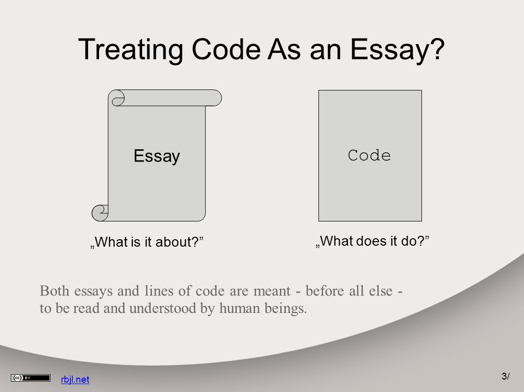 3/3/ rbjl.net Treating Code As an Essay? Both essays and lines of code are meant - before all else - to be read and understood by human beings. Essay