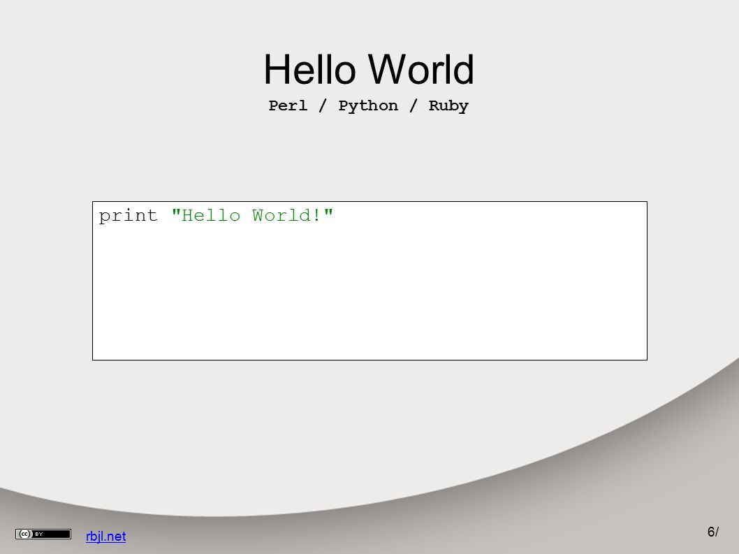 6/6/ rbjl.net Hello World Perl / Python / Ruby print