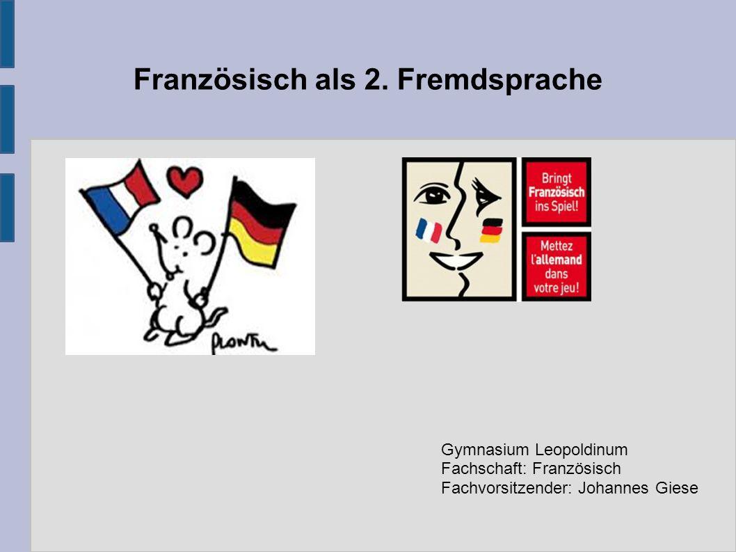 Französisch als 2. Fremdsprache Gymnasium Leopoldinum Fachschaft: Französisch Fachvorsitzender: Johannes Giese