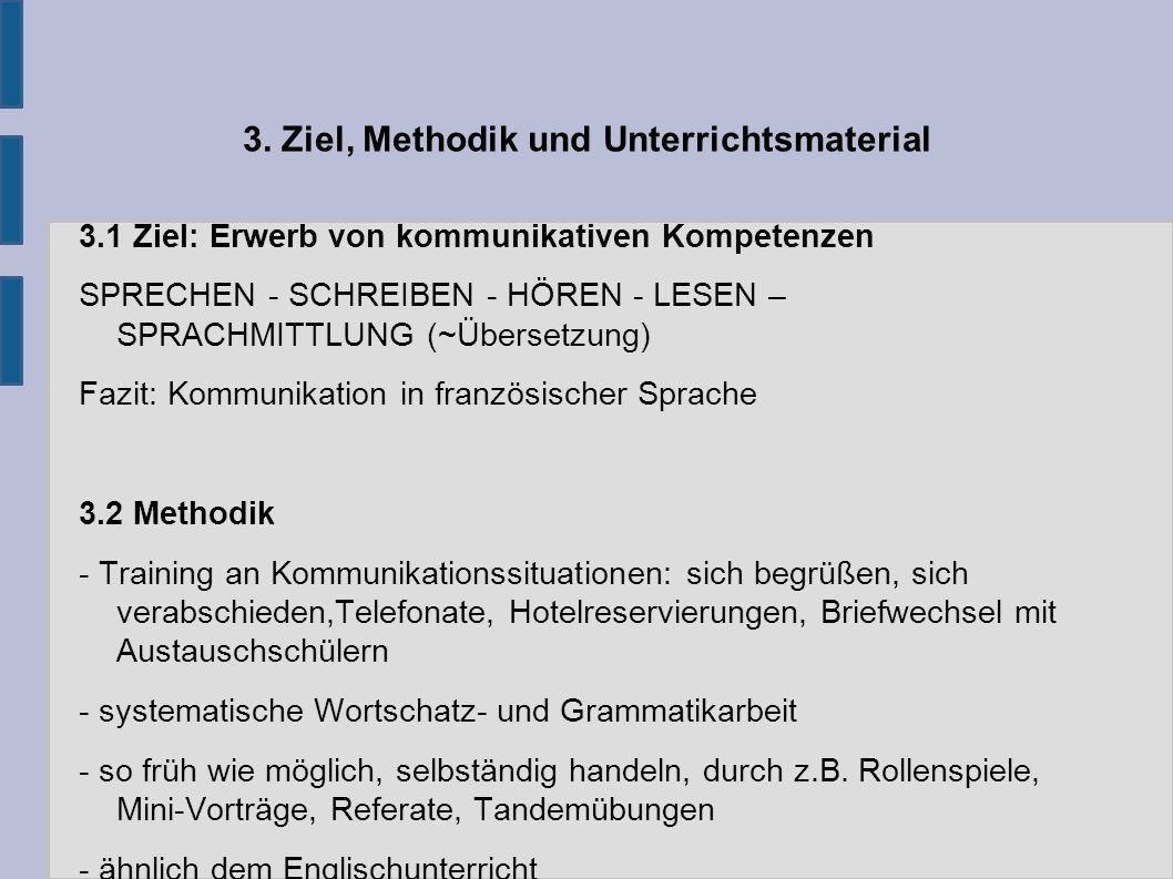 3. Ziel, Methodik und Unterrichtsmaterial 3.1 Ziel: Erwerb von kommunikativen Kompetenzen SPRECHEN - SCHREIBEN - HÖREN - LESEN – SPRACHMITTLUNG (~Über