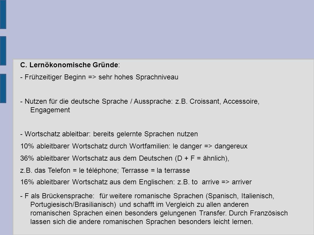 C. Lernökonomische Gründe: - Frühzeitiger Beginn => sehr hohes Sprachniveau - Nutzen für die deutsche Sprache / Aussprache: z.B. Croissant, Accessoire