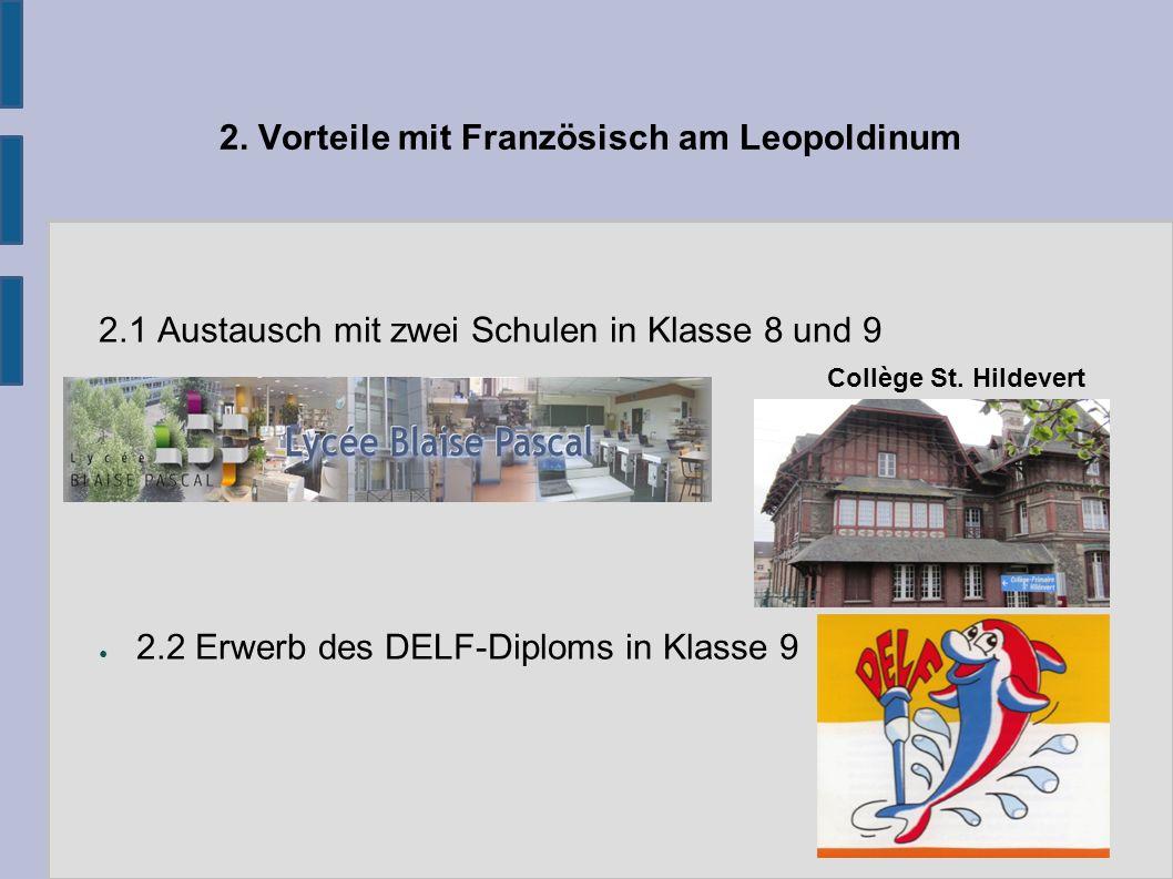 2. Vorteile mit Französisch am Leopoldinum 2.1 Austausch mit zwei Schulen in Klasse 8 und 9 ● 2.2 Erwerb des DELF-Diploms in Klasse 9 Collège St. Hild