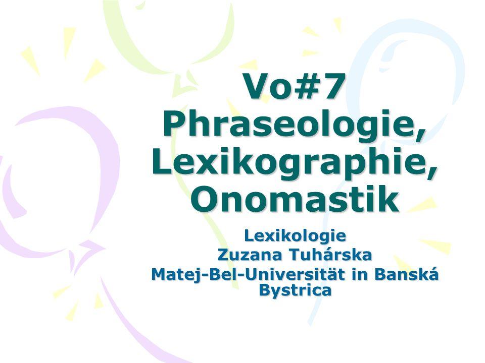 Vo#7 Phraseologie, Lexikographie, Onomastik Lexikologie Zuzana Tuhárska Matej-Bel-Universität in Banská Bystrica