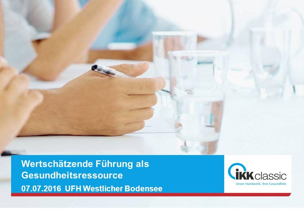 Seite 1 Wertschätzende Führung als Gesundheitsressource 07.07.2016 UFH Westlicher Bodensee