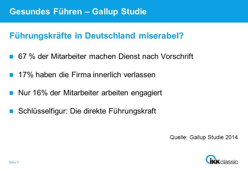 Seite 9 Führungskräfte in Deutschland miserabel? Gesundes Führen – Gallup Studie 67 % der Mitarbeiter machen Dienst nach Vorschrift 17% haben die Firm