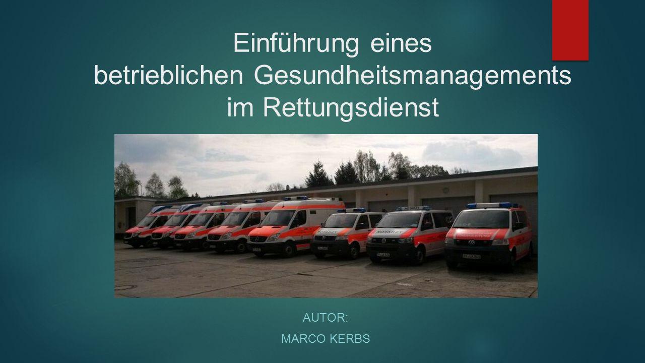 Einführung eines betrieblichen Gesundheitsmanagements im Rettungsdienst AUTOR: MARCO KERBS
