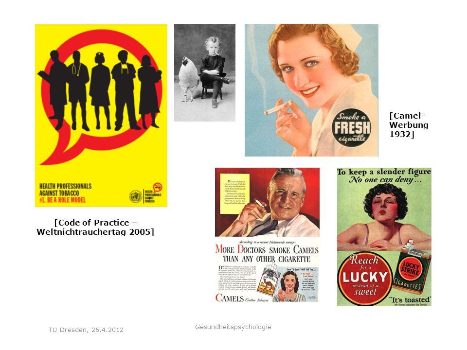 [Code of Practice – Weltnichtrauchertag 2005] [Camel- Werbung 1932] TU Dresden, 26.4.2012 Gesundheitspsychologie