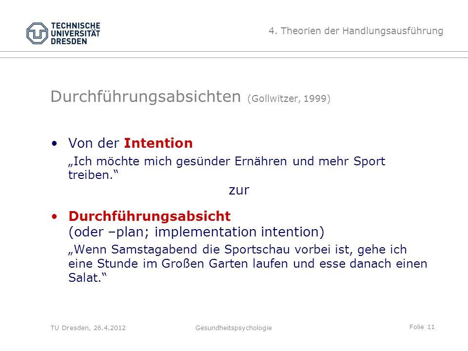 """Folie 11 TU Dresden, 26.4.2012Gesundheitspsychologie Durchführungsabsichten (Gollwitzer, 1999) Von der Intention """"Ich möchte mich gesünder Ernähren un"""