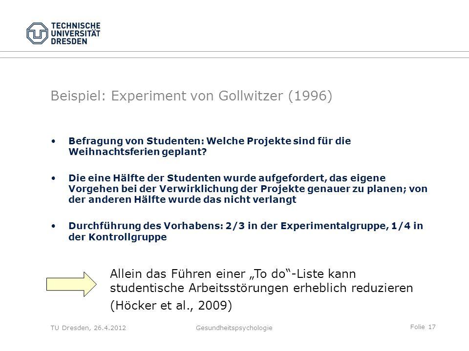 Folie 17 TU Dresden, 26.4.2012Gesundheitspsychologie Beispiel: Experiment von Gollwitzer (1996) Befragung von Studenten: Welche Projekte sind für die