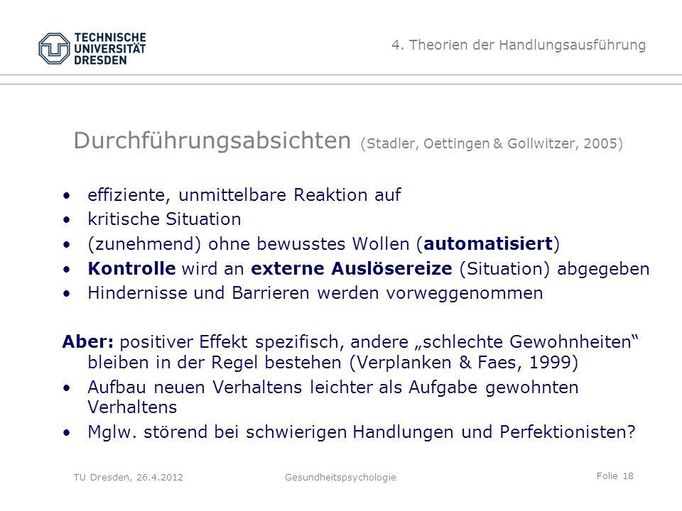 Folie 18 TU Dresden, 26.4.2012Gesundheitspsychologie Durchführungsabsichten (Stadler, Oettingen & Gollwitzer, 2005) effiziente, unmittelbare Reaktion