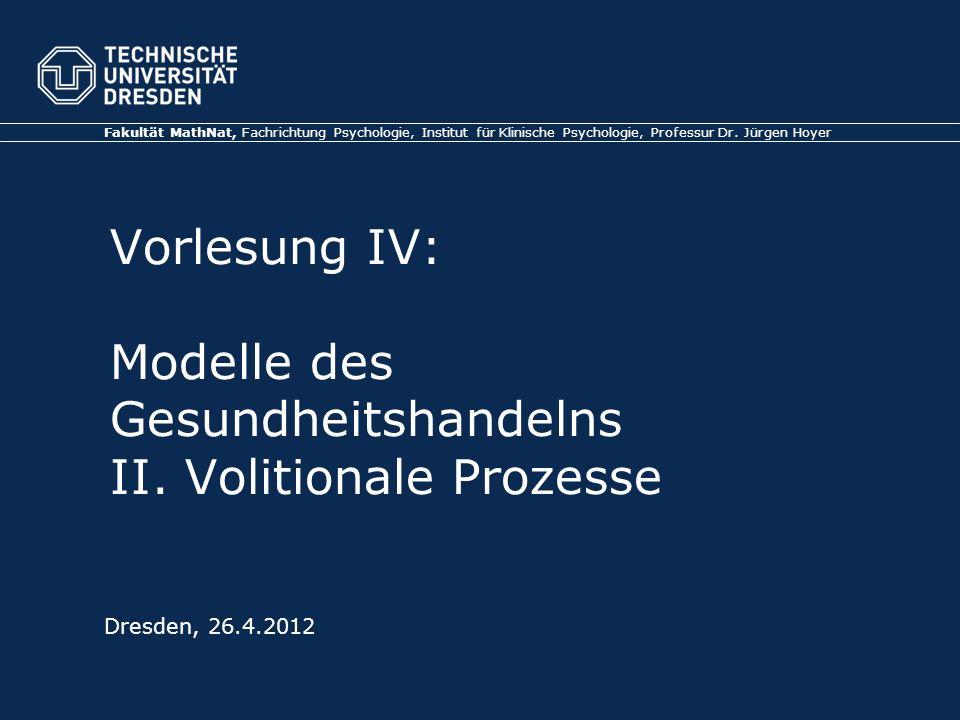 Vorlesung IV: Modelle des Gesundheitshandelns II. Volitionale Prozesse Fakultät MathNat, Fachrichtung Psychologie, Institut für Klinische Psychologie,