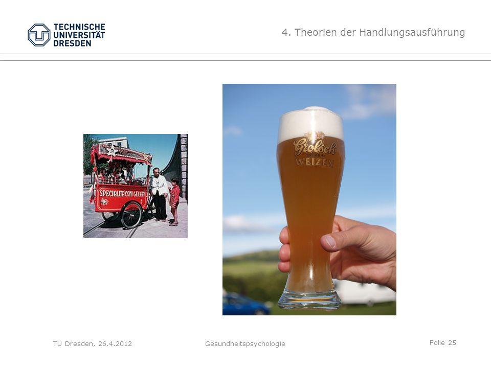 Folie 25 TU Dresden, 26.4.2012Gesundheitspsychologie 4. Theorien der Handlungsausführung