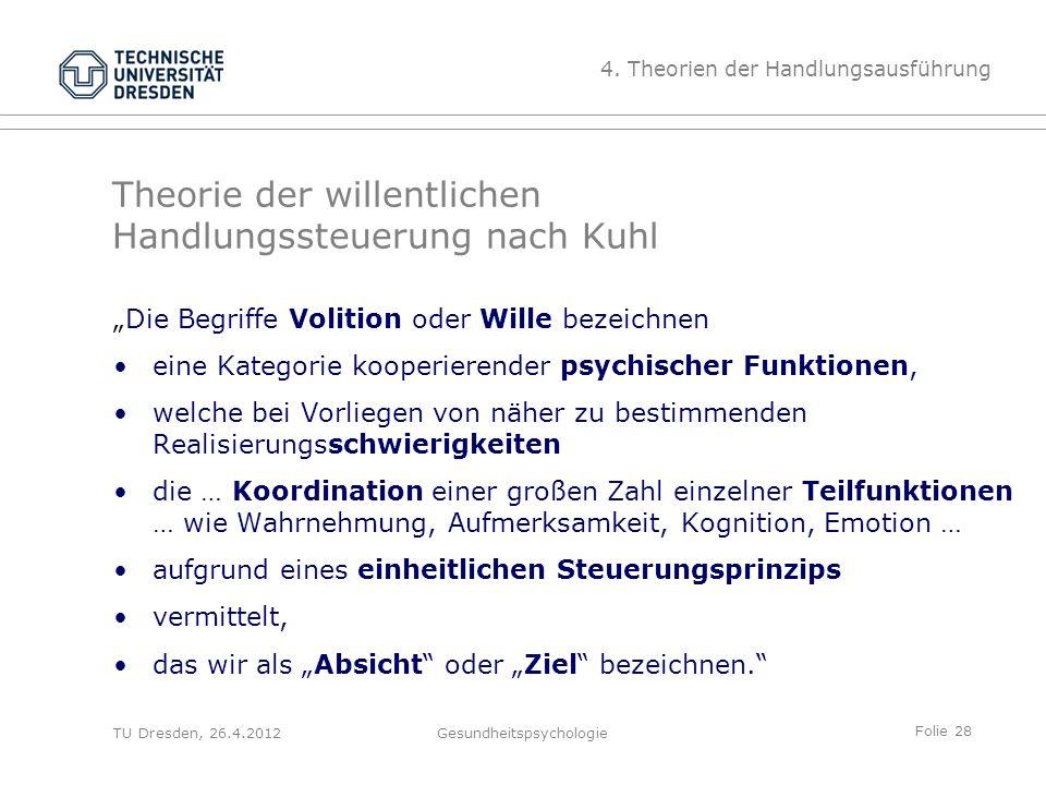 """Folie 28 TU Dresden, 26.4.2012Gesundheitspsychologie Theorie der willentlichen Handlungssteuerung nach Kuhl """"Die Begriffe Volition oder Wille bezeichn"""