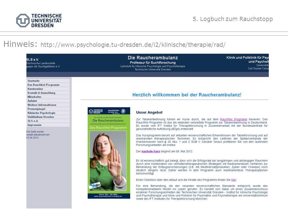 Folie 35 TU Dresden, 26.4.2012Gesundheitspsychologie Hinweis: http://www.psychologie.tu-dresden.de/i2/klinische/therapie/rad/ 5. Logbuch zum Rauchstop
