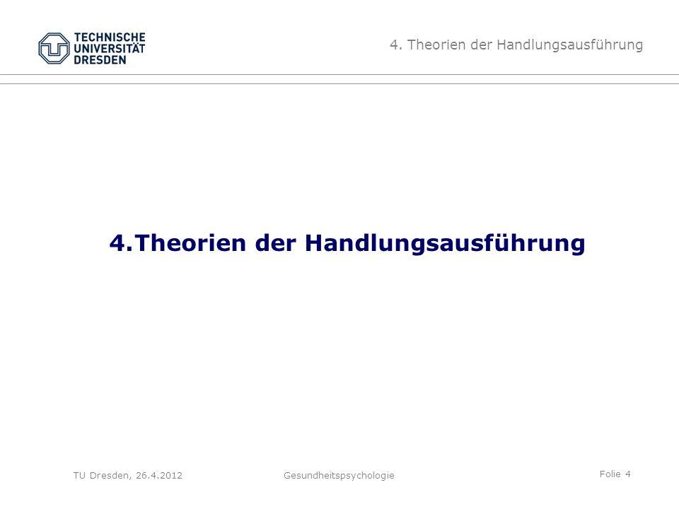 Folie 4 TU Dresden, 26.4.2012Gesundheitspsychologie 4.Theorien der Handlungsausführung