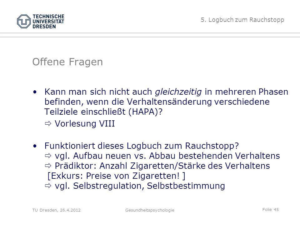 Folie 45 TU Dresden, 26.4.2012Gesundheitspsychologie Kann man sich nicht auch gleichzeitig in mehreren Phasen befinden, wenn die Verhaltensänderung ve