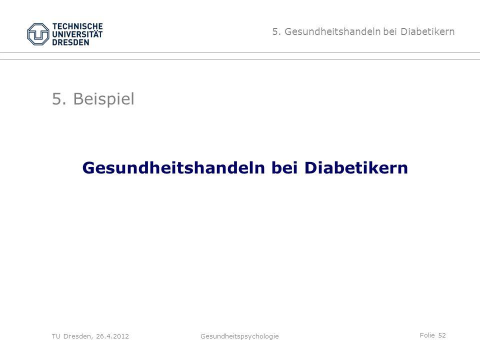 Folie 52 TU Dresden, 26.4.2012Gesundheitspsychologie 5. Beispiel Gesundheitshandeln bei Diabetikern 5. Gesundheitshandeln bei Diabetikern