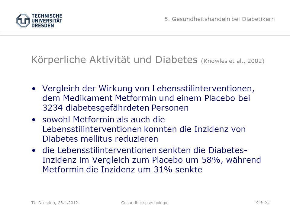 Folie 55 TU Dresden, 26.4.2012Gesundheitspsychologie Körperliche Aktivität und Diabetes (Knowles et al., 2002) Vergleich der Wirkung von Lebensstilint