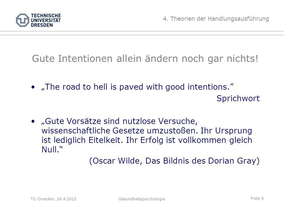 """Folie 6 TU Dresden, 26.4.2012Gesundheitspsychologie Gute Intentionen allein ändern noch gar nichts! """"The road to hell is paved with good intentions."""""""