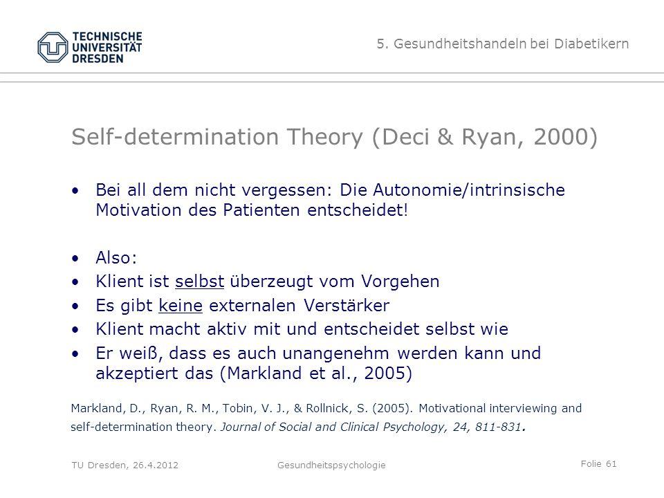 Folie 61 TU Dresden, 26.4.2012Gesundheitspsychologie Self-determination Theory (Deci & Ryan, 2000) Bei all dem nicht vergessen: Die Autonomie/intrinsi