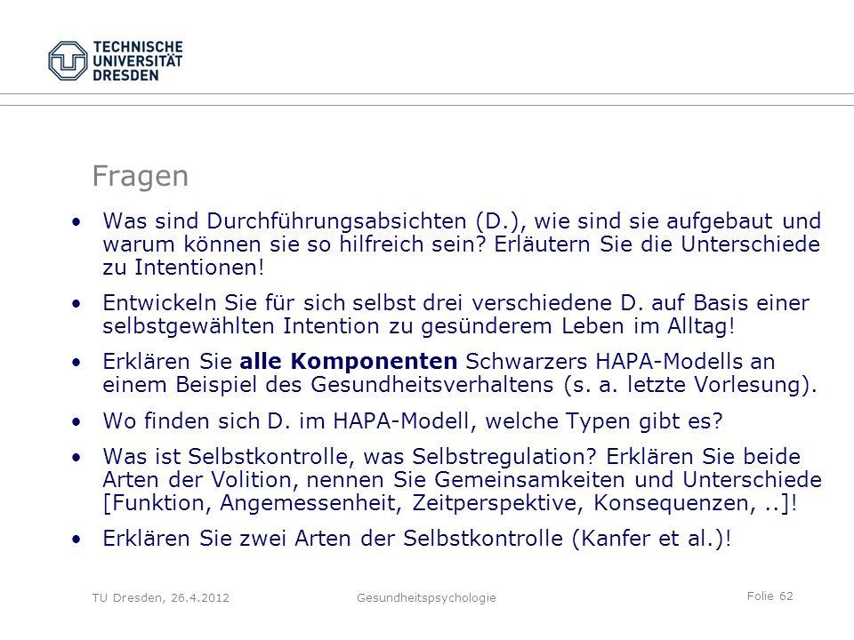 Folie 62 TU Dresden, 26.4.2012Gesundheitspsychologie Fragen Was sind Durchführungsabsichten (D.), wie sind sie aufgebaut und warum können sie so hilfr