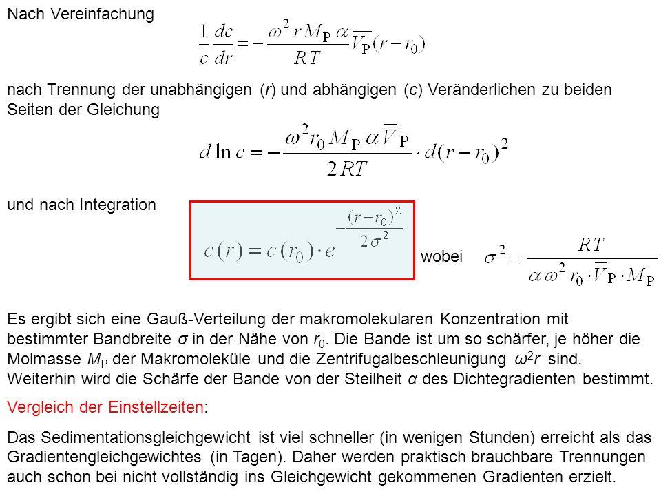 Nach Vereinfachung nach Trennung der unabhängigen (r) und abhängigen (c) Veränderlichen zu beiden Seiten der Gleichung und nach Integration wobei Es ergibt sich eine Gauß-Verteilung der makromolekularen Konzentration mit bestimmter Bandbreite σ in der Nähe von r 0.