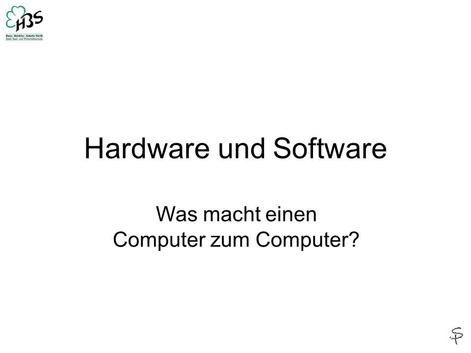 Hardware und Software Was macht einen Computer zum Computer