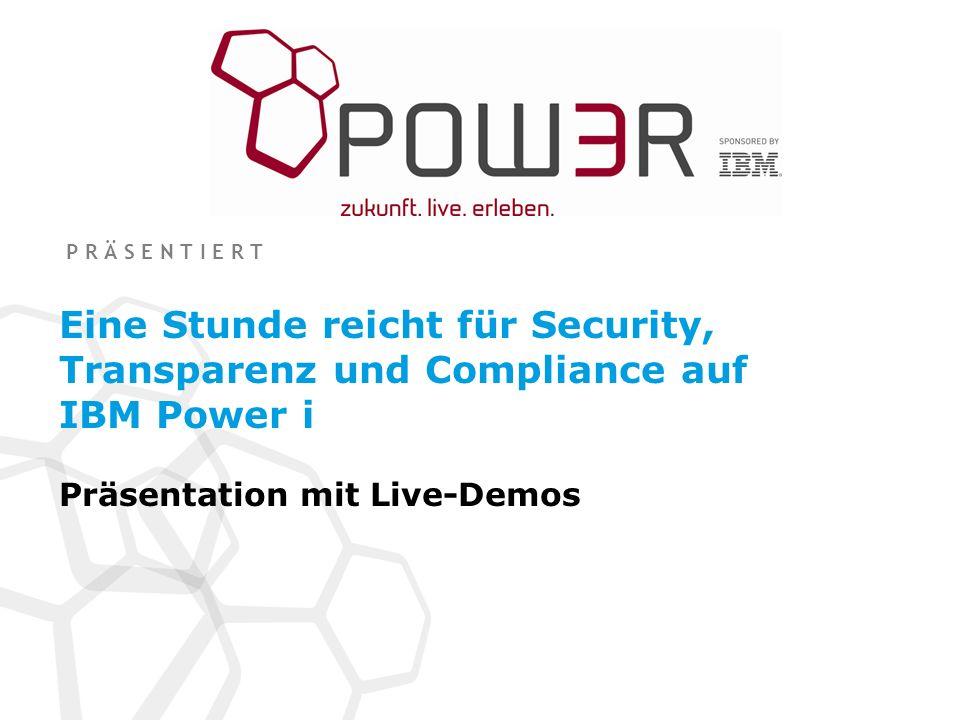 P R Ä S E N T I E R T Eine Stunde reicht für Security, Transparenz und Compliance auf IBM Power i Präsentation mit Live-Demos