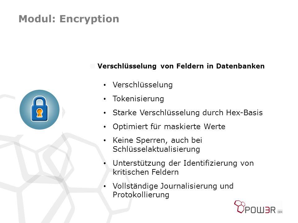 Modul: Encryption  Verschlüsselung von Feldern in Datenbanken Verschlüsselung Tokenisierung Starke Verschlüsselung durch Hex-Basis Optimiert für maskierte Werte Keine Sperren, auch bei Schlüsselaktualisierung Unterstützung der Identifizierung von kritischen Feldern Vollständige Journalisierung und Protokollierung