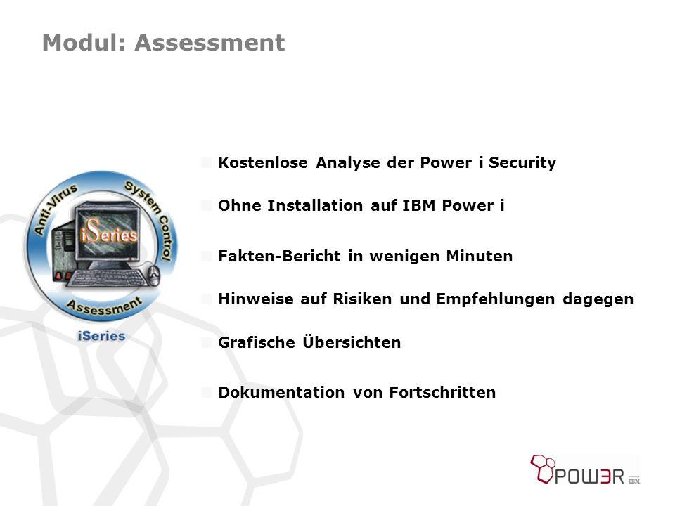 Modul: Assessment  Kostenlose Analyse der Power i Security  Ohne Installation auf IBM Power i  Fakten-Bericht in wenigen Minuten  Hinweise auf Risiken und Empfehlungen dagegen  Grafische Übersichten  Dokumentation von Fortschritten