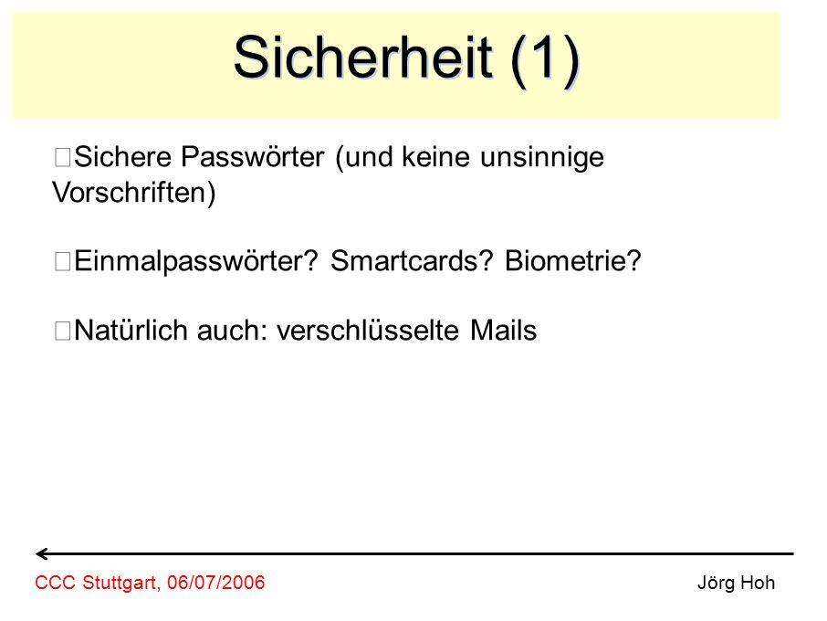 Sicherheit (1) Sichere Passwörter (und keine unsinnige Vorschriften) Einmalpasswörter? Smartcards? Biometrie? Natürlich auch: verschlüsselte Mails Jör