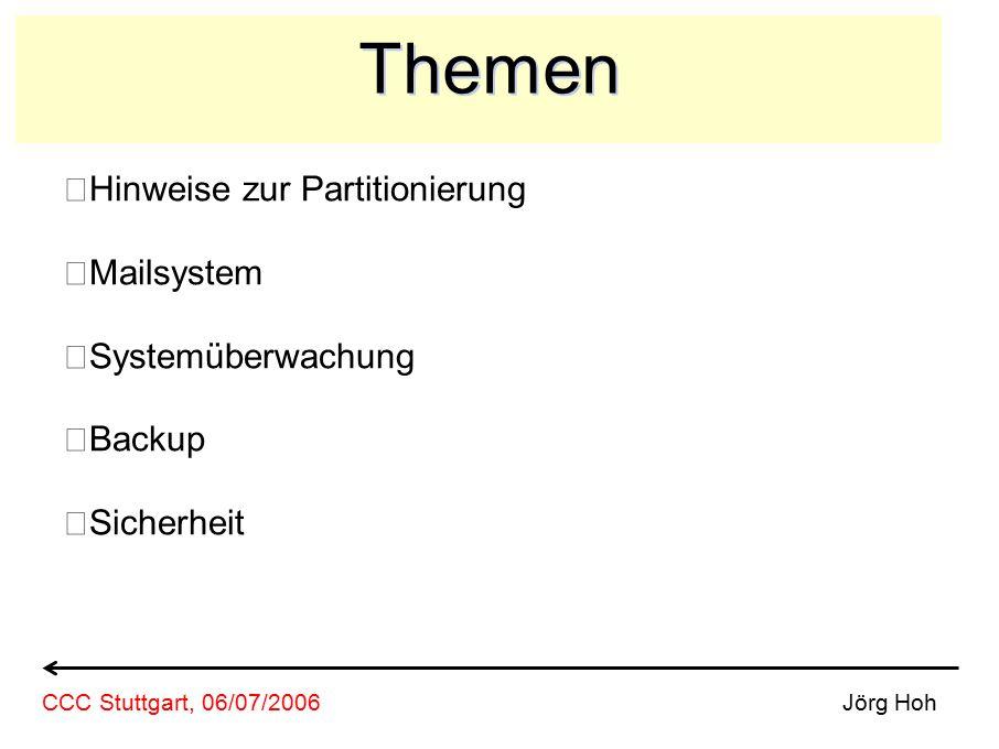Themen Hinweise zur Partitionierung Mailsystem Systemüberwachung Backup Sicherheit Jörg HohCCC Stuttgart, 06/07/2006