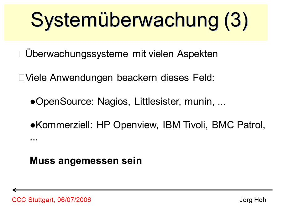 Systemüberwachung (3) Überwachungssysteme mit vielen Aspekten Viele Anwendungen beackern dieses Feld: ●OpenSource: Nagios, Littlesister, munin,... ●Ko